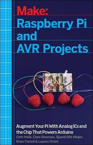 Make: Raspberry Pi and AVR Projects: Augmenting the Pi\'s ARM with the Atmel ATmega, ICs, and Sensors (Make: Technology on Your Time)