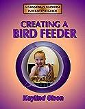 CREATING A BIRD FEEDER: A Grandmas Universe Interactive Guide