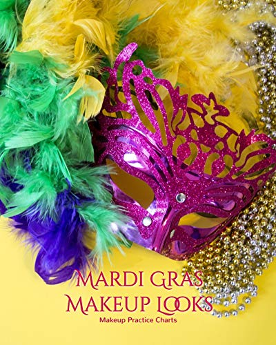 My Mardi Gras Makeup Looks Practice Charts: Make Up Charts to Brainstorm Ideas and Create Your Mardi Gras Looks