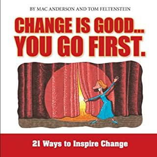 Change Is Good, You Go First     21 Ways to Inspire Change              By:                                                                                                                                 Mac Anderson,                                                                                        Tom Feltenstein                               Narrated by:                                                                                                                                 Derek Shetterly                      Length: 58 mins     14 ratings     Overall 4.6