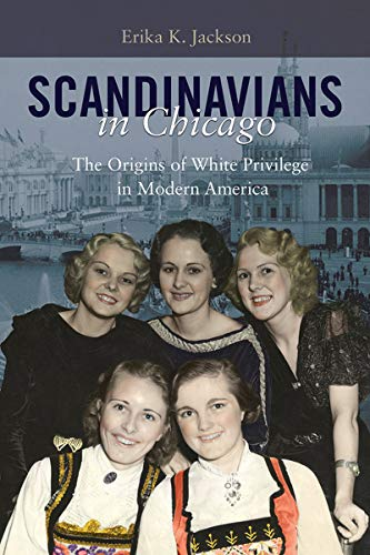Scandinavians in Chicago: The Origins of White Privilege in Modern America (English Edition)