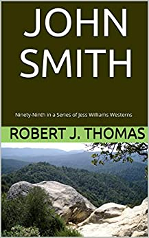 JOHN SMITH: Ninety-Ninth in a Series of Jess Williams Westerns (A Jess Williams Western Book 99)