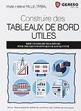 Construire des tableaux de bord utiles - Bien choisir ses indicateurs pour une gestion efficace de son activité de Marie-Hélène Millie-Timbal (30 octobre 2014) Broché - 30/10/2014