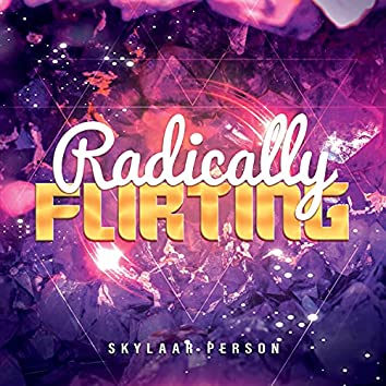 Radically Flirting