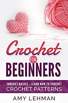 Crochet for Beginners: Learn how to Crochet by [Amy Lehman]