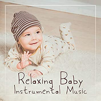 Relaxing Baby Instrumental Music - Music That'll Calm Your Baby, Relax Him and Help Him Fall Asleep