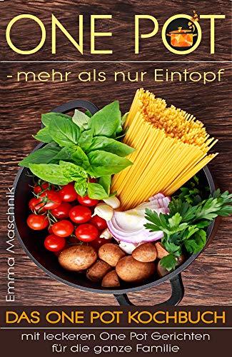 ONE POT - mehr als nur Eintopf: Das One Pot Kochbuch mit leckeren One Pot Gerichten für die ganze Familie