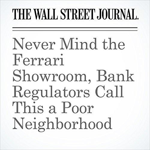 Never Mind the Ferrari Showroom, Bank Regulators Call This a Poor Neighborhood copertina