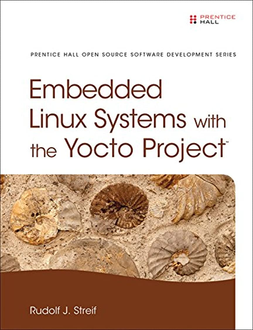 委任する旅行小間Embedded Linux Systems with the Yocto Project (Pearson Open Source Software Development Series) (English Edition)