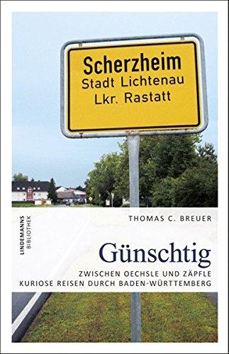 Günschtig: Zwischen Oechsle und Zäpfle – Kuriose Reisen durch Baden-Württemberg (Lindemanns Bibliothek)