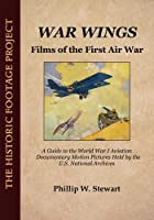 War Wings: Films of the First Air War (Historic Footage Project)