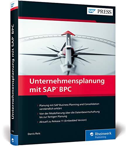 Unternehmensplanung mit SAP BPC: Planung mit SAP Business Planning and Consolidation leicht gemacht!