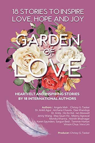 GARDEN OF LOVE : 18 STORIES TO INSPIRE LOVE HOPE AND JOY: HEARTFELT AND INSPIRING TOLD FOR THE VERY FIRST TIME (English Edition)