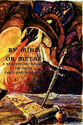 By Mind or Metal: A Fantasy Anthology