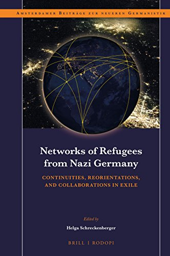 Networks of Refugees from Nazi Germany: Continuities, Reorientations, and Collaborations in Exile (Amsterdamer Beiträge Zur Neueren Germanistik, Band 87)