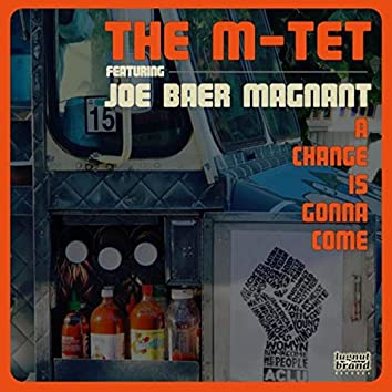 A Change Is Gonna Come (feat. Joe Baer Magnant)