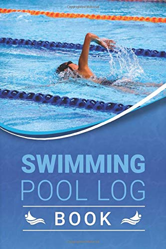 Swimming Pool Log Book: Daily Swim Practice Journal Time Training Log book Keep Track of Your Trainings & Personal Records Perfect Gift Ideas For Swimmers