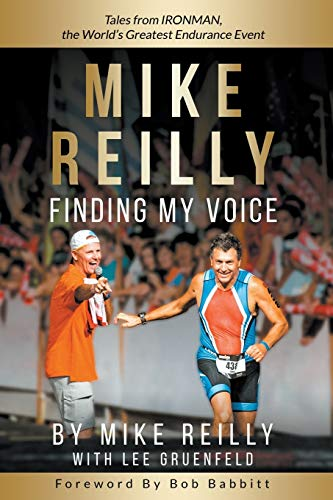 Compare Textbook Prices for MIKE REILLY Finding My Voice: Tales From IRONMAN, the World's Greatest Endurance Event  ISBN 9781733747851 by Reilly, Mike,Gruenfeld, Lee,Babbitt, Bob