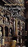 Die gruseligsten Orte in Köln: Schauergeschichten (Gruselige Orte) (Kriminalromane im GMEINER-Verlag) - Lutz Kreutzer