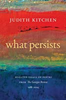 What Persists: Selected Essays on Poetry from the Georgia Review, 1988-2014 (Georgia Review Books)