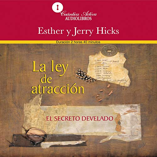 La ley de atracción: El secreto develado [The Law of Attraction: The Secret Unveiled]