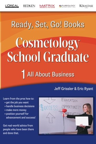 Ready, Set, Go! Cosmetology School Graduate Book 1: All About Business (Volume 1)