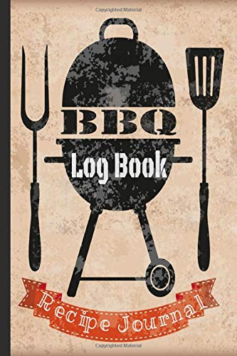 BBQ Log Book Recipe Journal: Barbecue Time, Temperature & Method Tracker