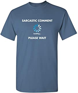 Feelin Good Tees Sarcastic Comment Loading Novelty Graphic Sarcasm Humor Mens Very Funny T Shirt