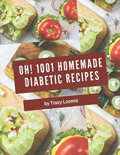 Oh! 1001 Homemade Diabetic Recipes: A Homemade Diabetic Cookbook You Won