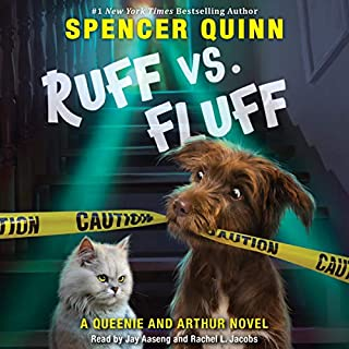 Ruff vs. Fluff     A Queenie and Arthur Novel              By:                                                                                                                                 Spencer Quinn                               Narrated by:                                                                                                                                 Jay Aaseng,                                                                                        Rachel Jacobs                      Length: 7 hrs and 9 mins     22 ratings     Overall 4.1