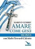 Amare come Gesù. Via crucis con madre Teresa di Calcutta