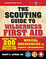The Scouting Guide to Wilderness First Aid: An Officially-Licensed Book of the Boy Scouts of America: More than 200 Essential Skills for Medical Emergencies in Remote Environments (A BSA Scouting Guide)
