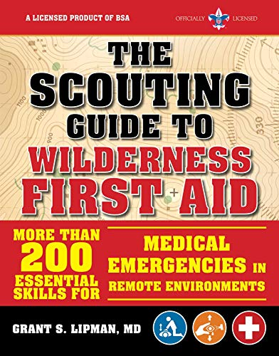 The Scouting Guide to Wilderness First Aid: An Officially-Licensed Book of the Boy Scouts of America: More than 200 Essential Skills for Medical ... in Remote Environments (A BSA Scouting Guide)