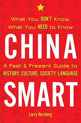 China Smart: What You Don't Know, What You Need to Know― A Past & Present Guide to History, Culture, Society, Language