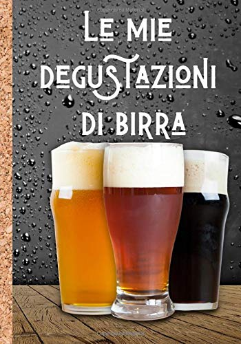 Le mie degustazioni di birra: Quaderno per scrivere e tenere un ricordo dettagliato delle vostre migliori birre - aiutatevi con le caratteristiche per ... | 100 fogli da compilare in formato 7*10