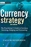 Currency Strategy: The Practitioner's Guide to Currency Investing, Hedging and Forecasting (Wiley Finance Series) - Callum Henderson