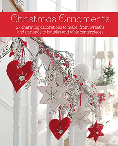 Christmas Ornaments: 27 charming decorations to make, from wreaths and garlands to baubles and table centerpieces (English Edition)