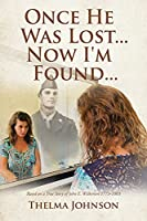 Once He Was Lost... Now I'm Found...: Based on a True Story of John E. Wilkerson 1773-1803
