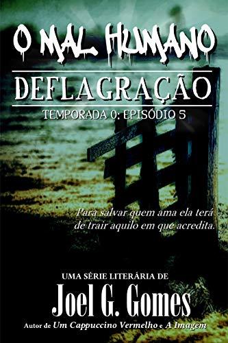 DEFLAGRAÇÃO: Uma novela de horror e suspense sobre amor e desespero e um mal que atravessa séculos (O Mal Humano - Temporada 0 Livro 5) (Portuguese Edition)