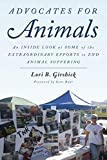 Advocates for Animals: An Inside Look at Some of the Extraordinary Efforts to End Animal Suffering