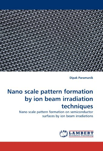 Nano scale pattern formation by ion beam irradiation techniques: Nano scale pattern formation on semiconductor surfaces by ion beam irradiations
