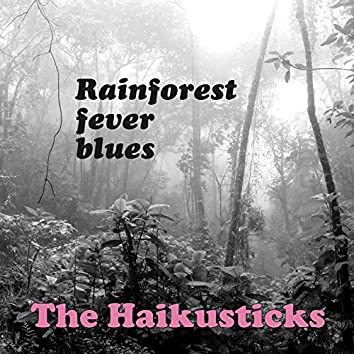 Rainforest Fever Blues