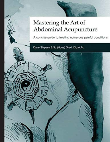 Compare Textbook Prices for Mastering the Art of Abdominal Acupuncture: A concise guide to treating numerous painful conditions  ISBN 9798581791257 by Shipsey, Dave,Shipsey, Dave