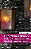 Giordano Bruno – Märtyrer der Gedankenfreiheit: Eine Einführung in sein Denken