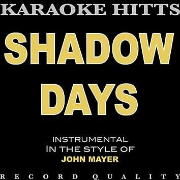 Shadow Days (In the Style of John Mayer) [Karaoke]