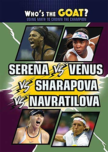 Serena Vs. Venus Vs. Sharapova Vs. Navratilova (Who's the Goat? Using Math to Crown the Champion)