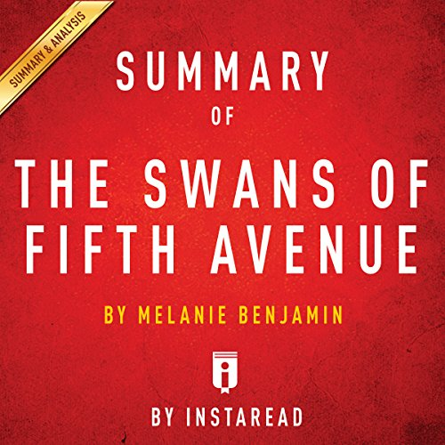 Summary of 'The Swans of Fifth Avenue', by Melanie Benjamin | Includes Analysis                   By:                                                                                                                                 Instaread                               Narrated by:                                                                                                                                 Gwenn Dawson                      Length: 25 mins     Not rated yet     Overall 0.0