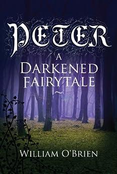 Peter: A Darkened Fairytale (Vol 1) by [William O'Brien]