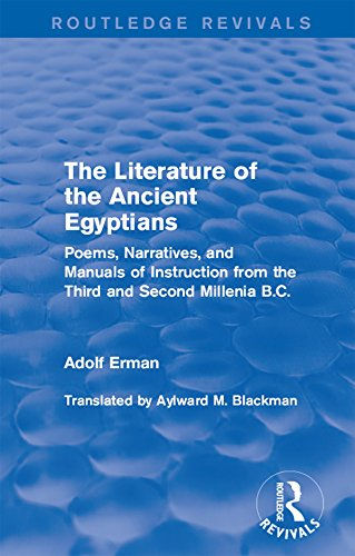 The Literature of the Ancient Egyptians: Poems, Narratives, and Manuals of Instruction from the Third and Second Millenia B.C. (Routledge Revivals) (English Edition)