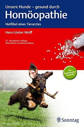 Wolff, Hans G.:<br>Unsere Hunde, gesund durch Homöopathie<br>Heilfibel eines Tierarztes